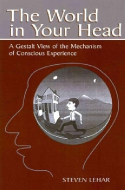 The World in Your Head: A Gestalt View of the Mechanism of Conscious Experience (Paperback)