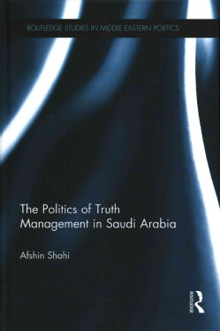 The Politics of Truth Management in Saudi Arabia (Hardcover)
