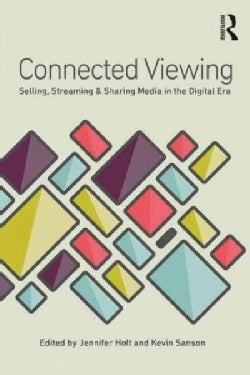 Connected Viewing: Selling, Streaming, & Sharing Media in a Digital Era (Paperback)