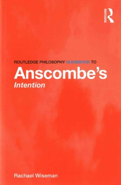 Routledge Philosophy Guidebook to Anscombe's Intention (Paperback)
