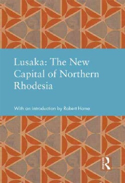 Lusaka: The New Capital of Northern Rhodesia (Hardcover)