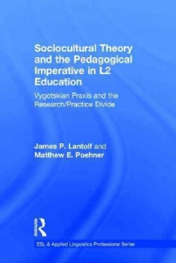 Sociocultural Theory and the Pedagogical Imperative in L2 Education: Vygotskian Praxis and the Research/Practice ... (Hardcover)