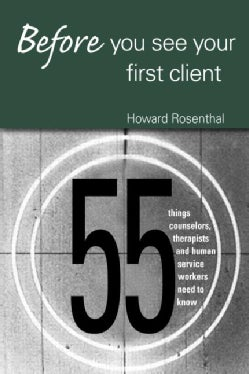 Before You See Your First Client: 55 Things Counselors, Therapists and Human Service Workers Need to Know (Paperback)