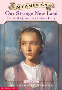 Our Strange New Land: Elizabeth's Jamestown Colony Diary (Paperback)