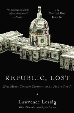 Republic, Lost: How Money Corrupts Congress--and a Plan to Stop It (Paperback)