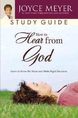 How To Hear From God Study Guide: Learn To Know His Voice And Make Right Decisions (Paperback)