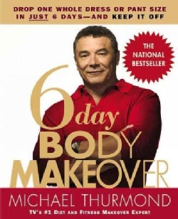 6 day Body Makeover: Drop One Whole Dress or Pant Size in Just 6 Days--and Keep It Off (Paperback)