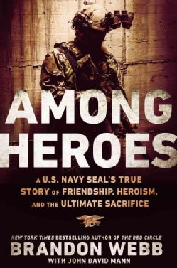 Among Heroes: A U.S. Navy SEAL's True Story of Friendship, Heroism, and the Ultimate Sacrifice (Hardcover)