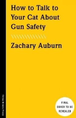 How to Talk to Your Cat About Gun Safety: And Abstinence, Drugs, Satanism, and Other Dangers That Threaten Their ... (Paperback)