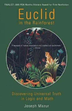 Euclid in the Rainforest: Discovering Universal Truth in Logic And Math (Paperback)