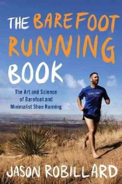 The Barefoot Running Book: The Art and Science of Barefoot and Minimalist Shoe Running (Paperback)