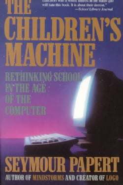The Children's Machine: Rethinking School in the Age of the Computer (Paperback)