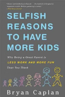 Selfish Reasons to Have More Kids: Why Being a Great Parent Is Less Work and More Fun Than You Think (Paperback)