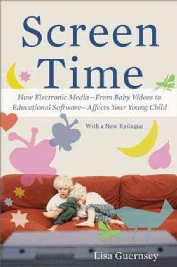 Screen Time: How Electronic Media-From Baby Videos to Educational Software-Affects Your Young Child (Paperback)