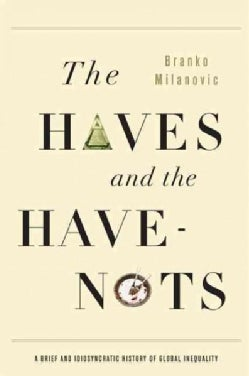 The Haves and the Have-Nots: A Brief and Idiosyncratic History of Global Inequality (Paperback)