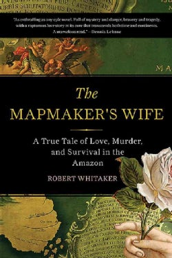 The Mapmaker's Wife: A True Tale of Love, Murder, and Survival in the Amazon (Paperback)