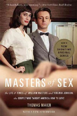 Masters of Sex: The Life and Times of William Masters and Virginia Johnson, the Couple Who Taught America How to ... (Paperback)