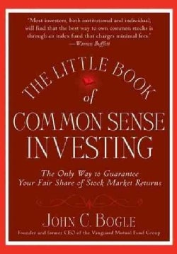 The Little Book of Common Sense Investing: The Only Way to Guarantee Your Fair Share of Stock Market Returns (Hardcover)
