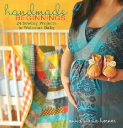 Handmade Beginnings: 24 Sewing Projects to Welcome Baby (Hardcover)