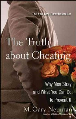 The Truth About Cheating: Why Men Stray and What You Can Do to Prevent It (Paperback)