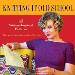 Knitting It Old School: 43 Vintage-Inspired Patterns (Hardcover)