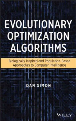 Evolutionary Optimization Algorithms: Biologically-Inspired and Population-Based Approaches to Computer Intelligence (Hardcover)
