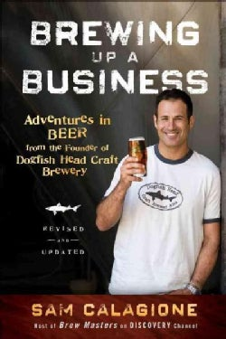 Brewing Up a Business: Adventures in Beer from the Founder of Dogfish Head Craft Brewery (Paperback)