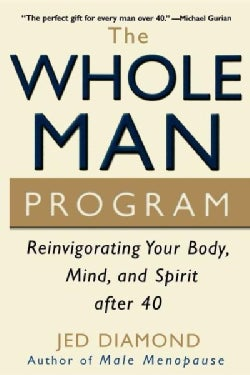 The Whole Man Program: Reinvigorating Your Body, Mind, and Spirit After 40 (Paperback)