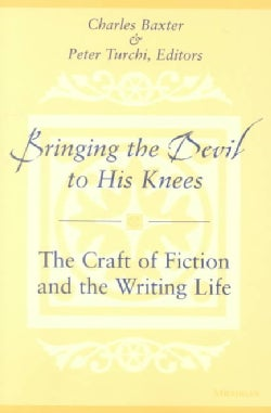 Bringing the Devil to His Knees: The Craft of Fiction and the Writing Life (Paperback)