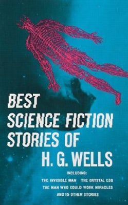 Best Science Fiction Stories of H. G. Wells: Including the Invisible Man the Crystal Egg the Man Who Could Work M... (Paperback)