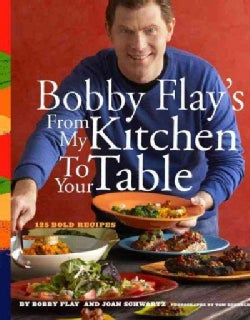 Bobby Flay's from My Kitchen to Your Table: 125 Bold Recipes (Hardcover)