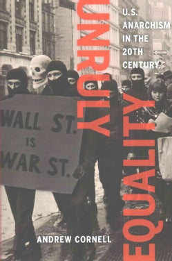 Unruly Equality: U.S. Anarchism in the Twentieth Century (Paperback)