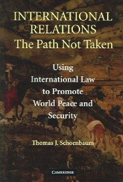 International Relations: The Path Not Taken: Using International Law To Promote World Peace and Security (Paperback)