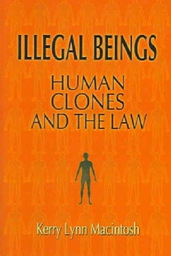 Illegal Beings: Human Cloning and the Law (Hardcover)