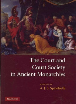 The Court and Court Society in Ancient Monarchies (Hardcover)