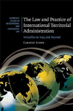 The Law and Practice of International Territorial Administration: Versailles to Iraq and Beyond (Hardcover)