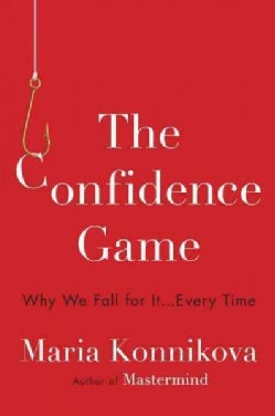 The Confidence Game: Why We Fall for It...Every Time (Hardcover)