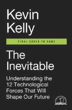 The Inevitable: Understanding the 12 Technological Forces That Will Shape Our Future (Hardcover)