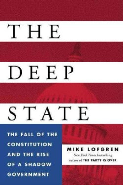 The Deep State: The Fall of the Constitution and the Rise of a Shadow Government (Hardcover)