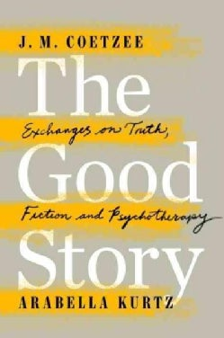 The Good Story: Exchanges on Truth, Fiction and Psychotherapy (Hardcover)