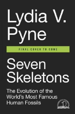 Seven Skeletons: The Evolution of the World's Most Famous Human Fossils (Hardcover)