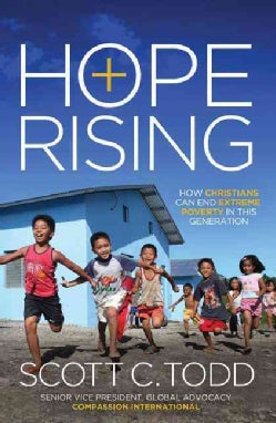 Hope Rising: How Christians Can End Extreme Poverty in This Generation (Paperback)