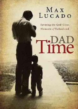 Dad Time: Savoring the God-given Moments of Fatherhood (Hardcover)