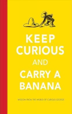 Keep Curious and Carry a Banana: Words of Wisdom from the World of Curious George (Hardcover)
