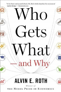 Who Gets What  and Why: The New Economics of Matchmaking and Market Design (Paperback)