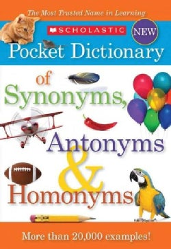 Scholastic Pocket Dictionary of Synonyms, Antonyms & Homonyms (Paperback)