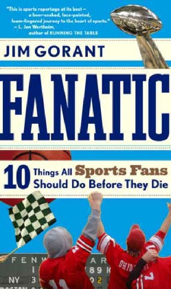 Fanatic: Ten Things All Sports Fans Should Do Before They Die (Paperback)