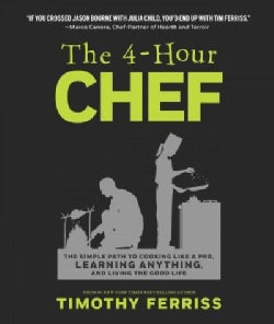 The 4-Hour Chef: The Simple Path to Cooking Like a Pro, Learning Anything, and Living the Good Life (Hardcover)