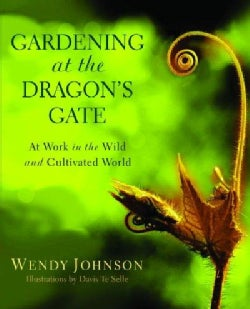 Gardening at the Dragon's Gate: At Work in the Wild and Cultivated World (Paperback)