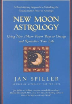 New Moon Astrology: Using New Moon Power Days to Change and Revitalize Your Life (Paperback)